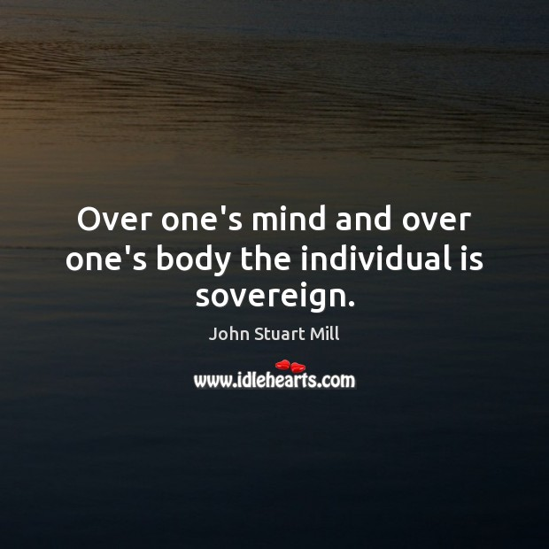 Over one's mind and over one's body the individual is sovereign. Image