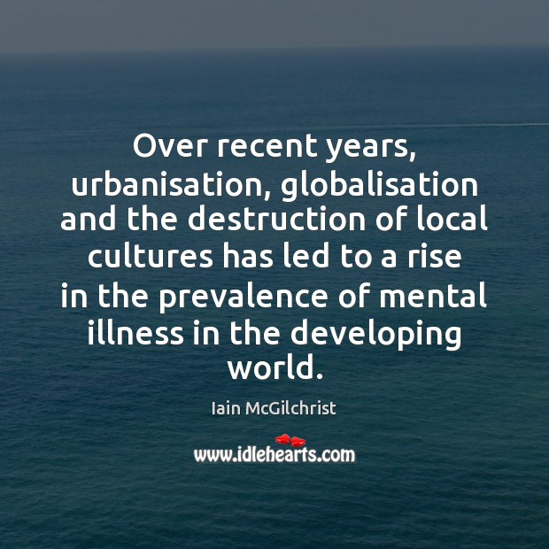Over recent years, urbanisation, globalisation and the destruction of local cultures has Image