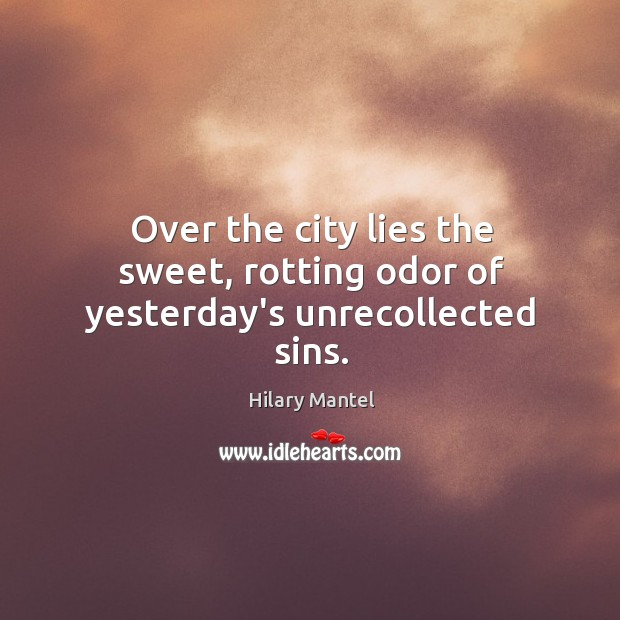 Over the city lies the sweet, rotting odor of yesterday's unrecollected sins. Image