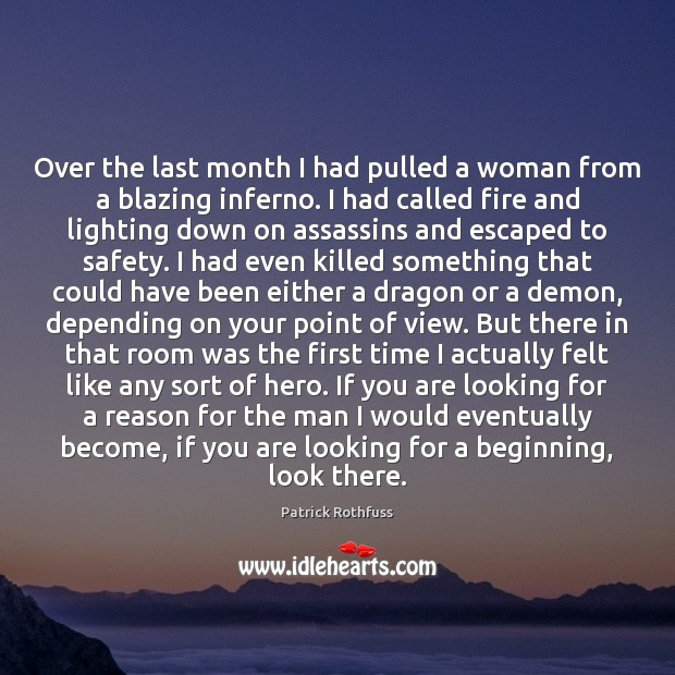 Over the last month I had pulled a woman from a blazing Patrick Rothfuss Picture Quote