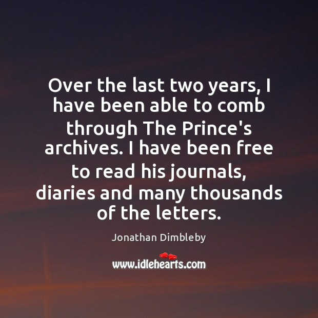 Over the last two years, I have been able to comb through Jonathan Dimbleby Picture Quote