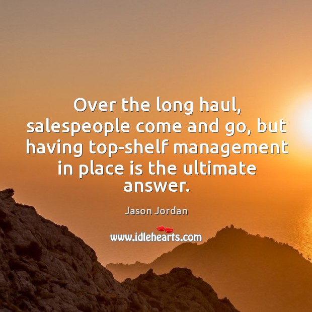 Image, Over the long haul, salespeople come and go, but having top-shelf management