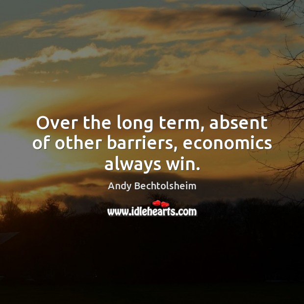 Image, Over the long term, absent of other barriers, economics always win.