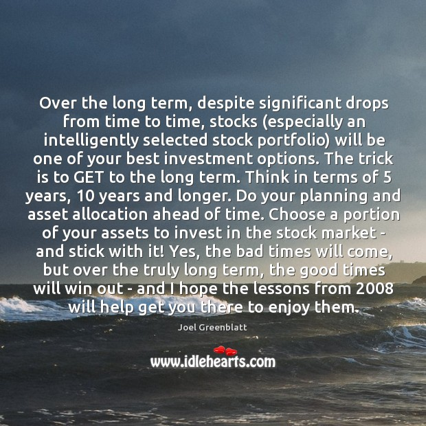 Image, Over the long term, despite significant drops from time to time, stocks (