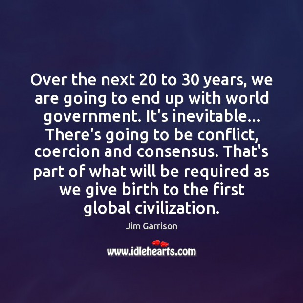 Over the next 20 to 30 years, we are going to end up with Jim Garrison Picture Quote