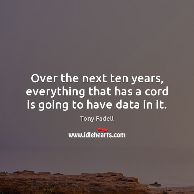 Image, Over the next ten years, everything that has a cord is going to have data in it.
