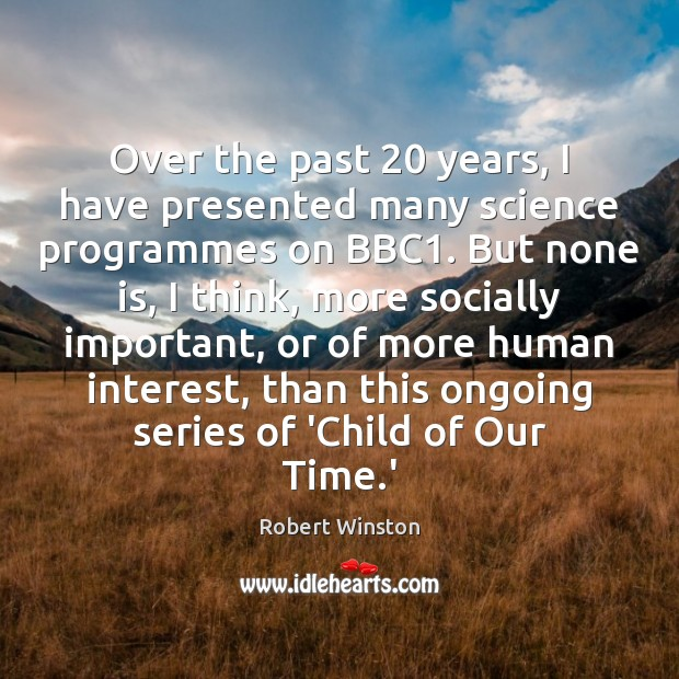 Over the past 20 years, I have presented many science programmes on BBC1. Image