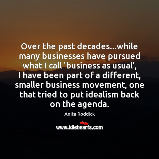 Over the past decades…while many businesses have pursued what I call Anita Roddick Picture Quote