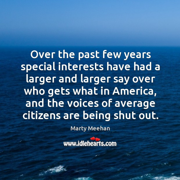 Over the past few years special interests have had a larger and larger say over who gets Image