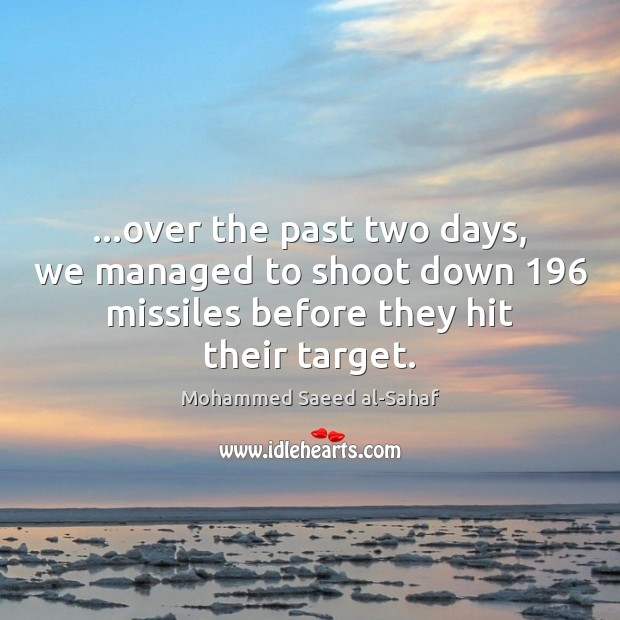 …over the past two days, we managed to shoot down 196 missiles before Image