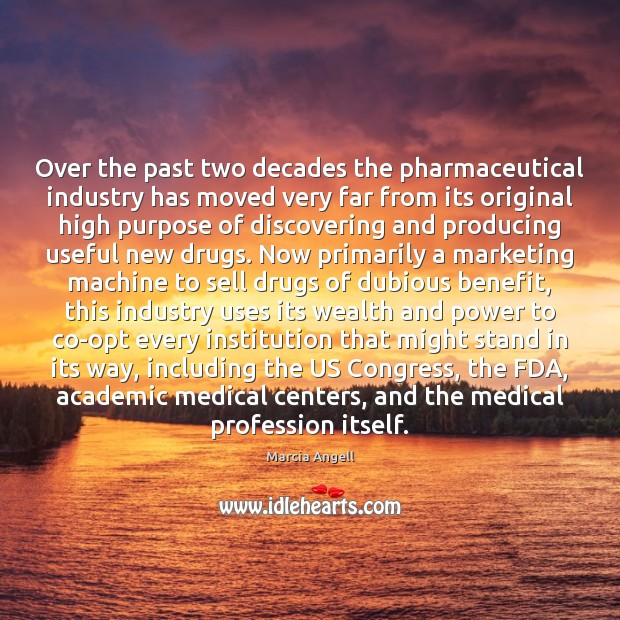 Over the past two decades the pharmaceutical industry has moved very far Medical Quotes Image