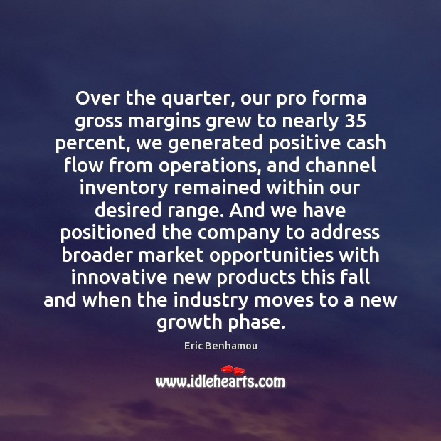 Over the quarter, our pro forma gross margins grew Growth Quotes Image