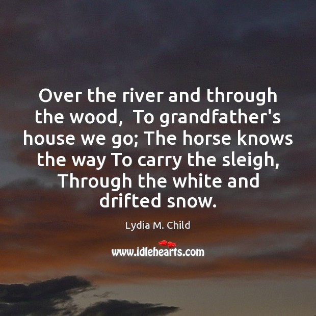 Over the river and through the wood,  To grandfather's house we go; Image
