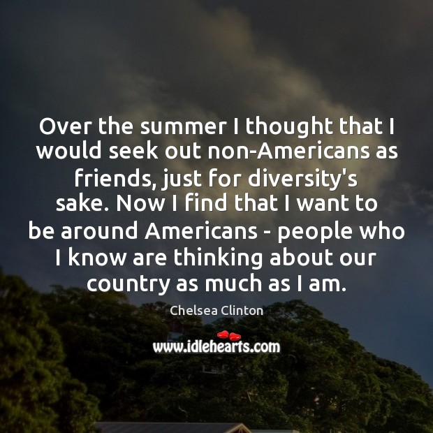 Over the summer I thought that I would seek out non-Americans as Chelsea Clinton Picture Quote