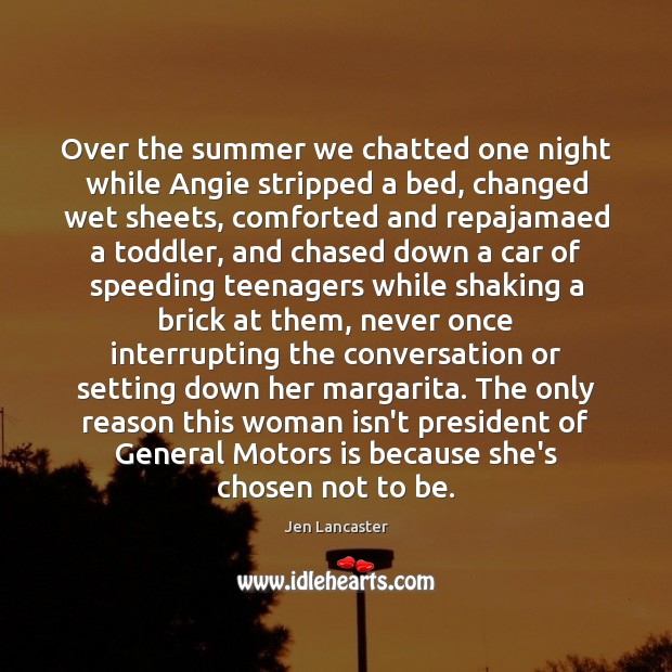 Over the summer we chatted one night while Angie stripped a bed, Jen Lancaster Picture Quote
