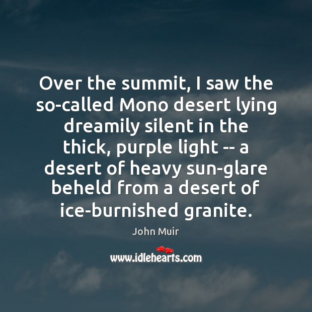 Over the summit, I saw the so-called Mono desert lying dreamily silent John Muir Picture Quote