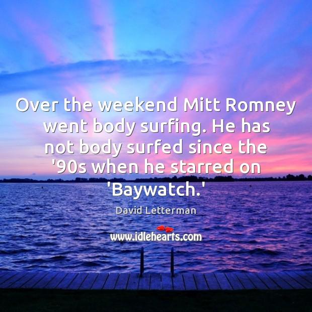 Over the weekend Mitt Romney went body surfing. He has not body Image