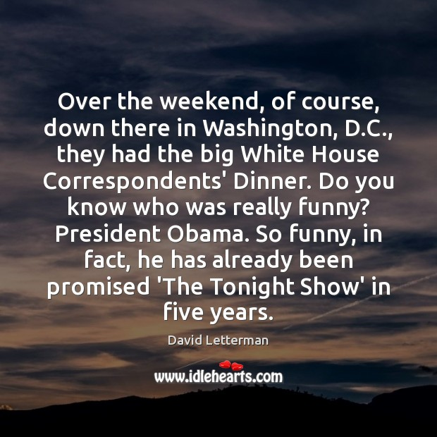 Over the weekend, of course, down there in Washington, D.C., they David Letterman Picture Quote