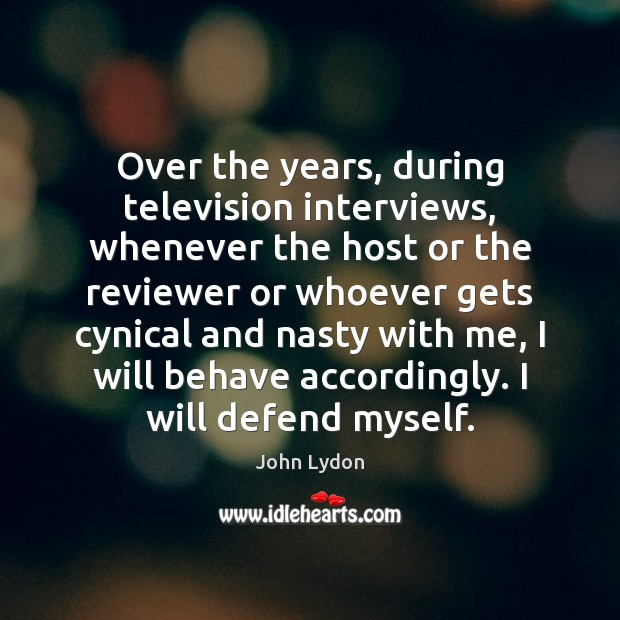 Over the years, during television interviews, whenever the host or the reviewer John Lydon Picture Quote