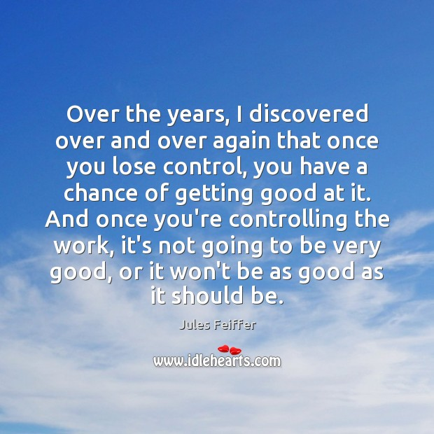 Over the years, I discovered over and over again that once you Image