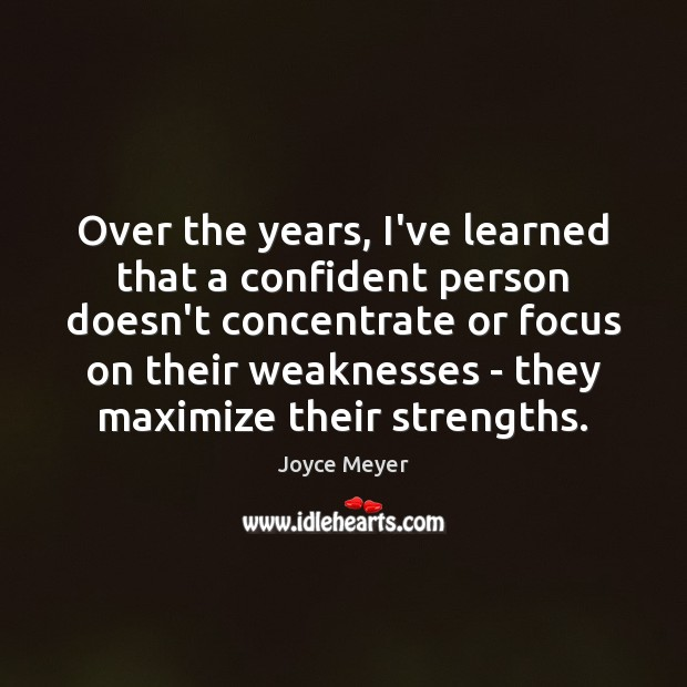 Image, Over the years, I've learned that a confident person doesn't concentrate or
