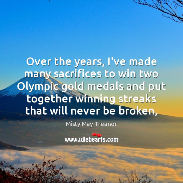 Over the years, I've made many sacrifices to win two Olympic gold Image