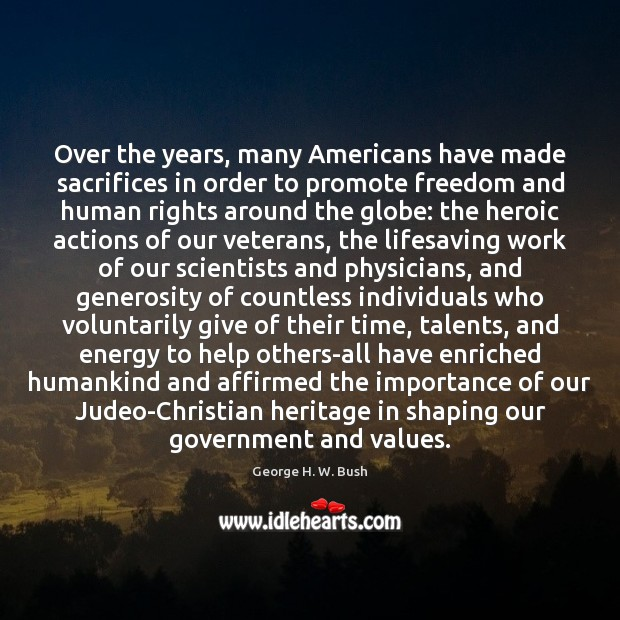 Over the years, many Americans have made sacrifices in order to promote George H. W. Bush Picture Quote