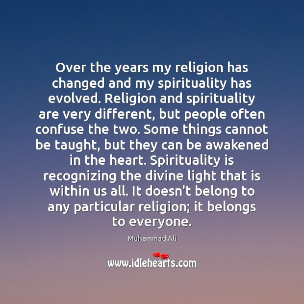 Over the years my religion has changed and my spirituality has evolved. Muhammad Ali Picture Quote
