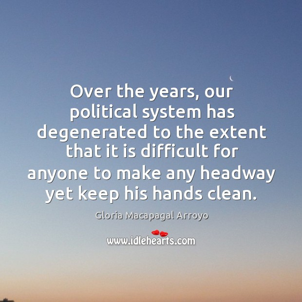 Over the years, our political system has degenerated to the extent that Image