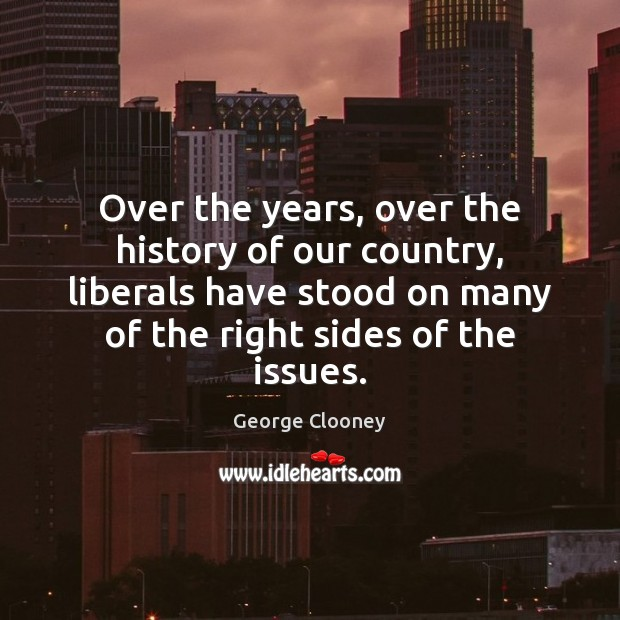 Over the years, over the history of our country, liberals have stood Image