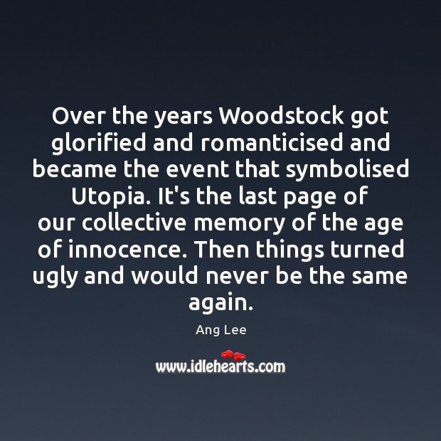 Image, Over the years Woodstock got glorified and romanticised and became the event
