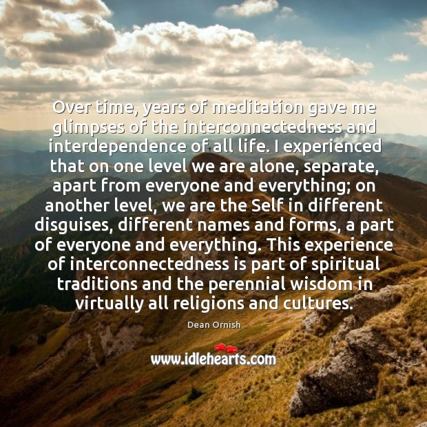 Over time, years of meditation gave me glimpses of the interconnectedness and Image