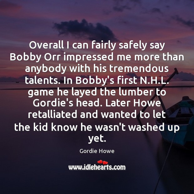 Image, Overall I can fairly safely say Bobby Orr impressed me more than