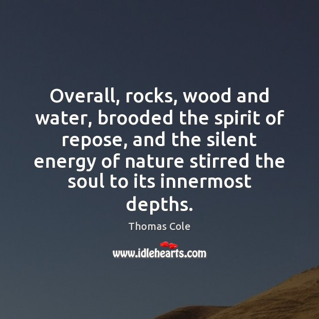 Image, Overall, rocks, wood and water, brooded the spirit of repose, and the