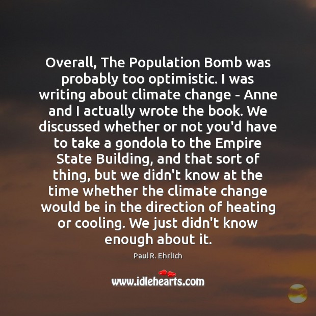 Image, Overall, The Population Bomb was probably too optimistic. I was writing about