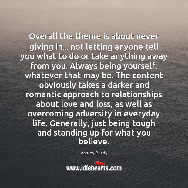 Overall the theme is about never giving in… not letting anyone tell Image