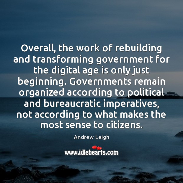 Image, Overall, the work of rebuilding and transforming government for the digital age