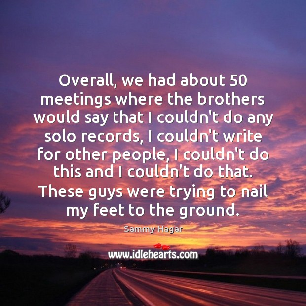 Sammy Hagar Picture Quote image saying: Overall, we had about 50 meetings where the brothers would say that I