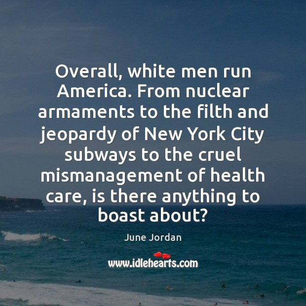 Image, Overall, white men run America. From nuclear armaments to the filth and