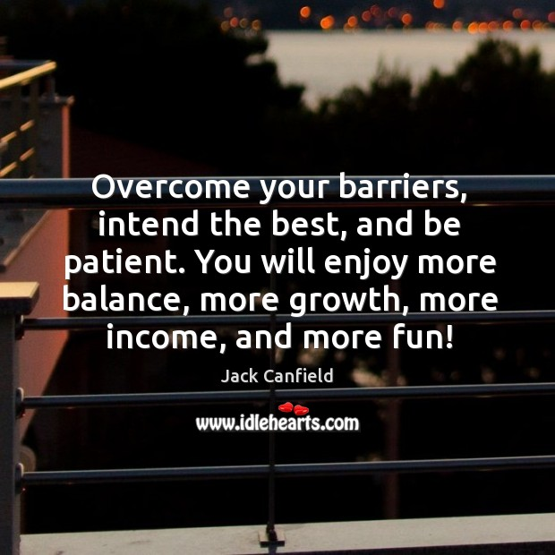 Image, Overcome your barriers, intend the best, and be patient. You will enjoy