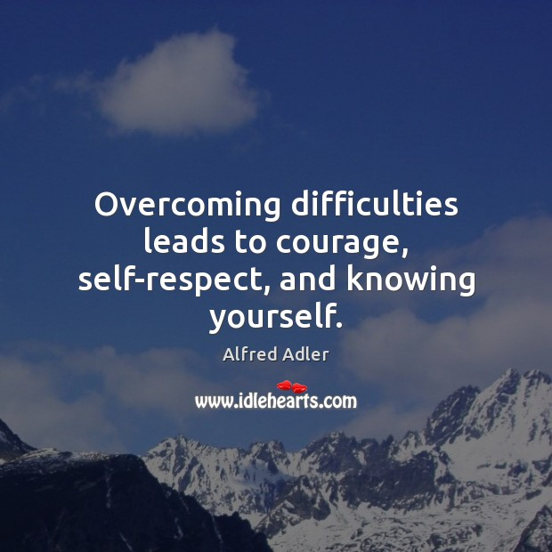 Image, Overcoming difficulties leads to courage, self-respect, and knowing yourself.