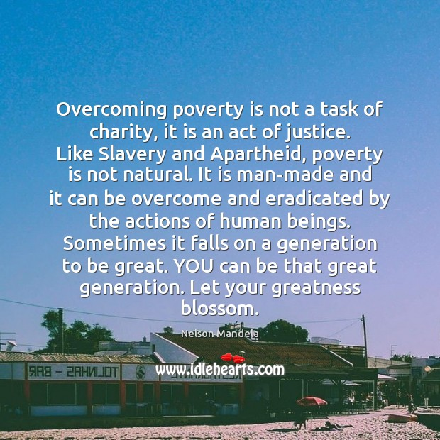 Overcoming poverty is not a task of charity, it is an act Image