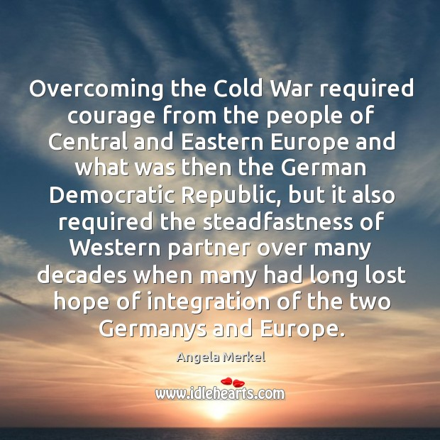 Overcoming the cold war required courage from the people of central and eastern europe Image