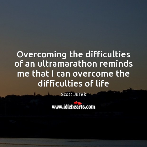 Overcoming the difficulties of an ultramarathon reminds me that I can overcome Image