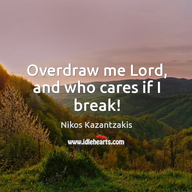 Overdraw me Lord, and who cares if I break! Image
