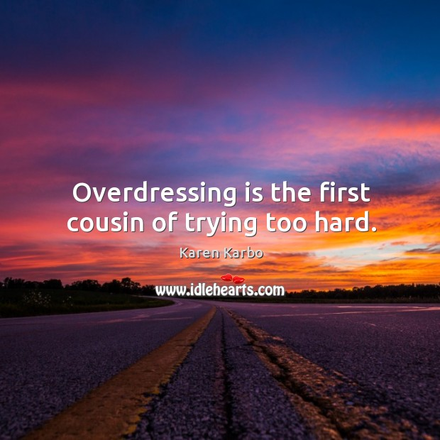 Image, Overdressing is the first cousin of trying too hard.