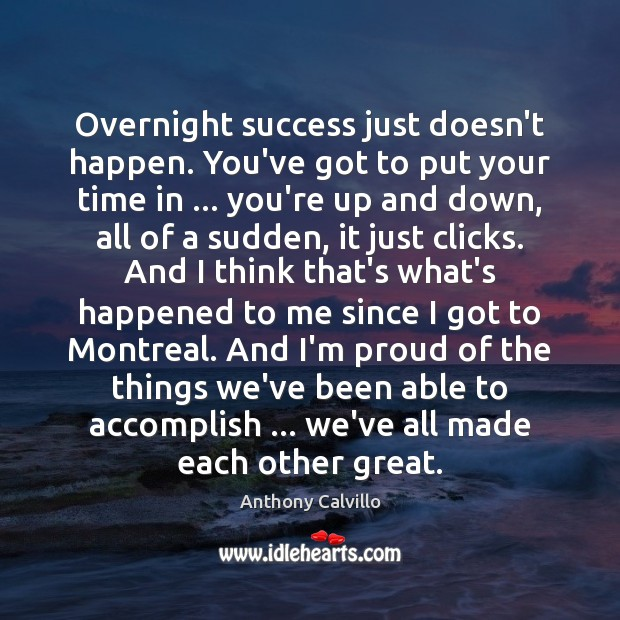 Image, Overnight success just doesn't happen. You've got to put your time in …