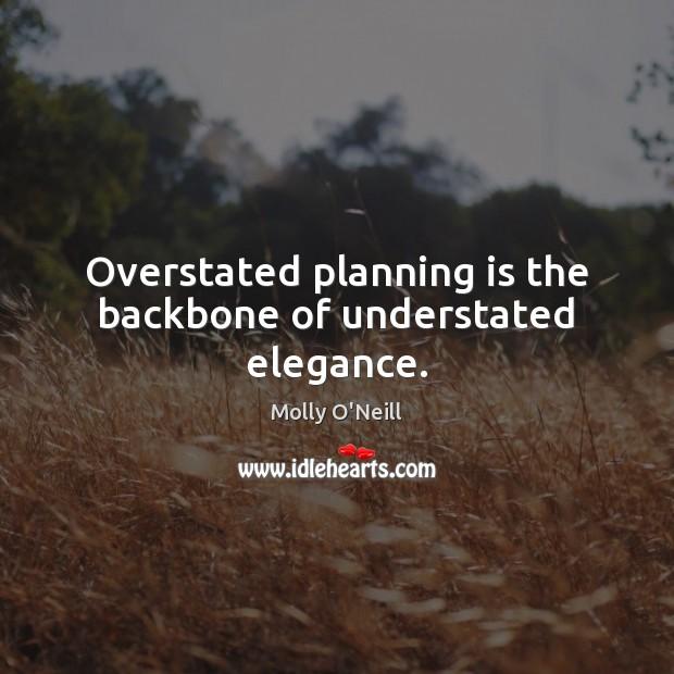 Overstated planning is the backbone of understated elegance. Image