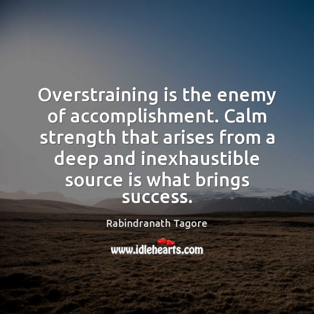 Image, Overstraining is the enemy of accomplishment. Calm strength that arises from a