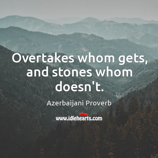 Overtakes whom gets, and stones whom doesn't. Azerbaijani Proverbs Image